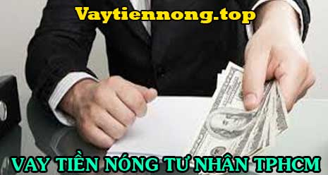 Vay tiền nóng tư nhân tại TPHCM không giữ giấy tờ